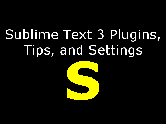 Sublime Text 3 Plugins, Tips, and Settings